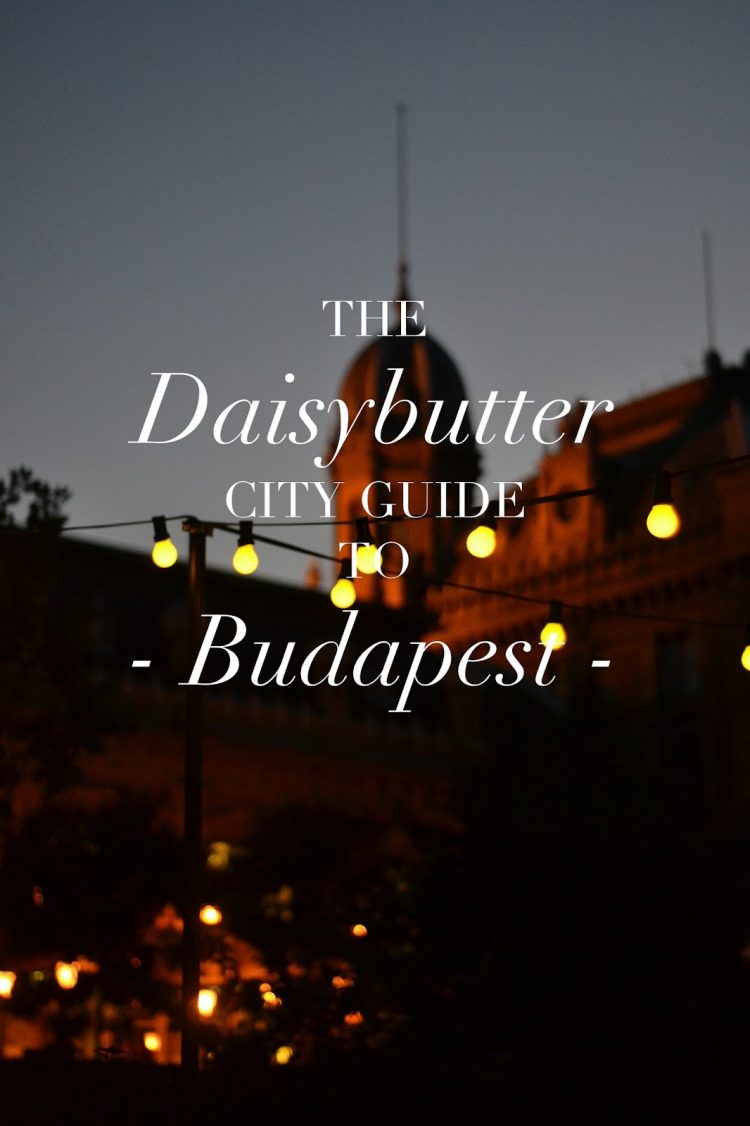 The Daisybutter City Guide to Budapest.